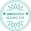 Immediately hang up